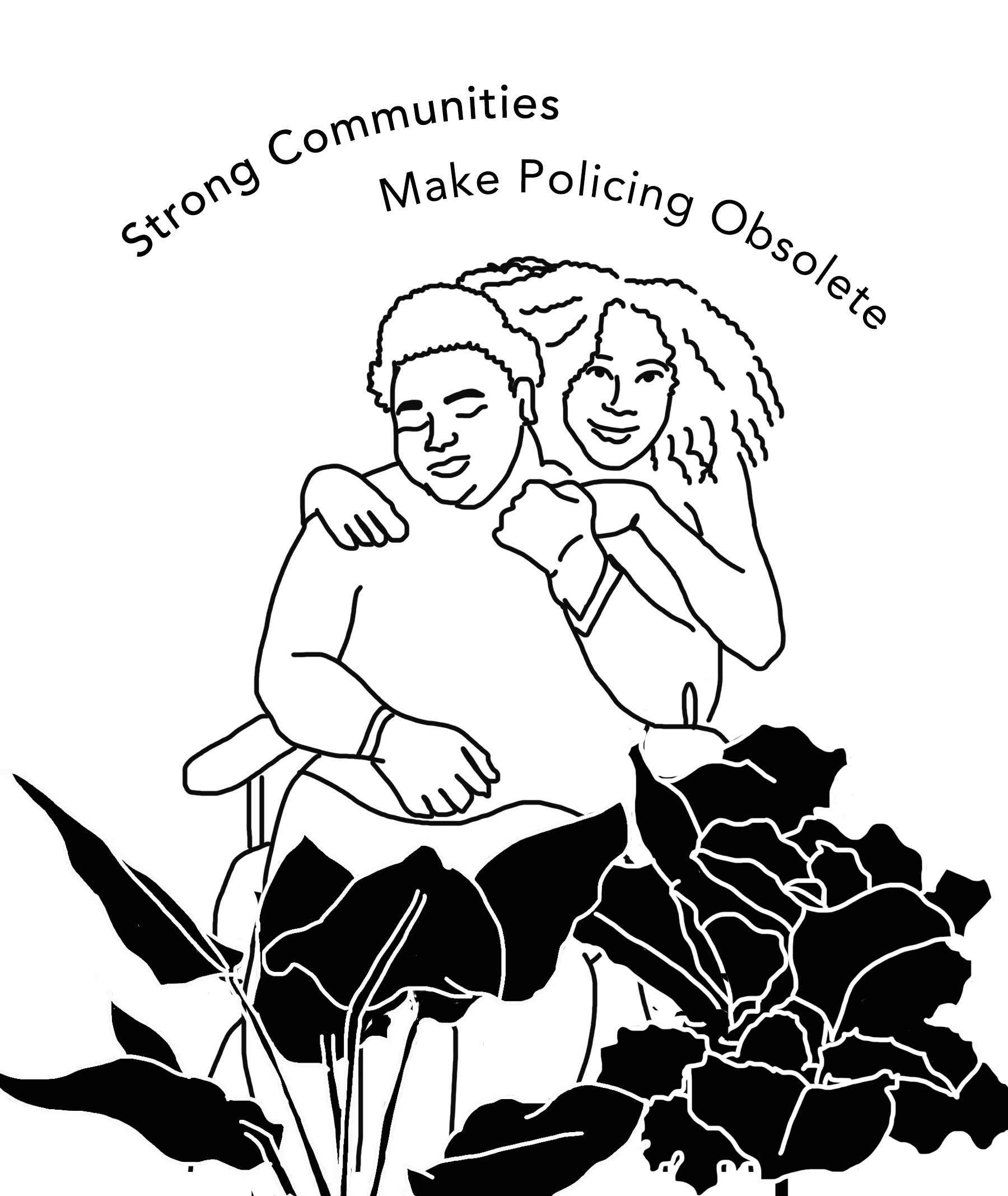 "A Black woman in a black and pink power wheelchair has her eyes closed and is smiling while being hugged from behind by another Black woman who is wearing compression gloves. The two women have their hair tangled together from the embrace. Above them is text reading, ""Strong communities make policing obsolete."" In front of them are various plants."