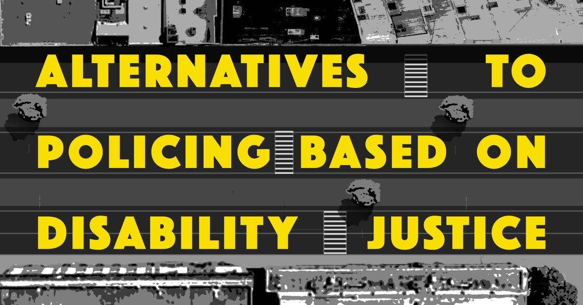 "a view from sky on urban streets with letter murals reading, ""Alternatives to Policing Based on Disability Justice"